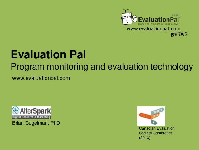 www.evaluationpal.com Evaluation Pal Program monitoring and evaluation technology Canadian Evaluation Society Conference (...
