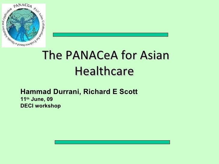 The PANACeA for Asian            Healthcare Hammad Durrani, Richard E Scott 11th June, 09 DECI workshop
