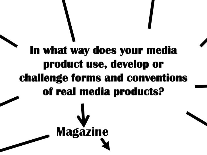In what way does your media product use, develop or challenge forms and conventions of real media products?<br />Magazine<...