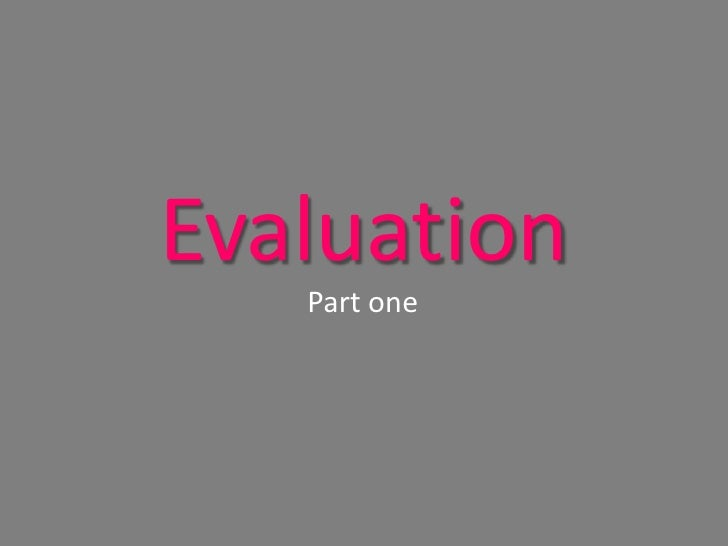 Evaluation<br />Part one<br />