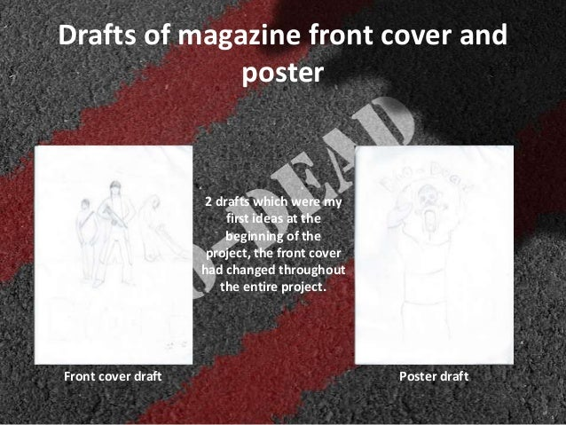 Drafts of magazine front cover andposter2 drafts which were myfirst ideas at thebeginning of theproject, the front coverha...