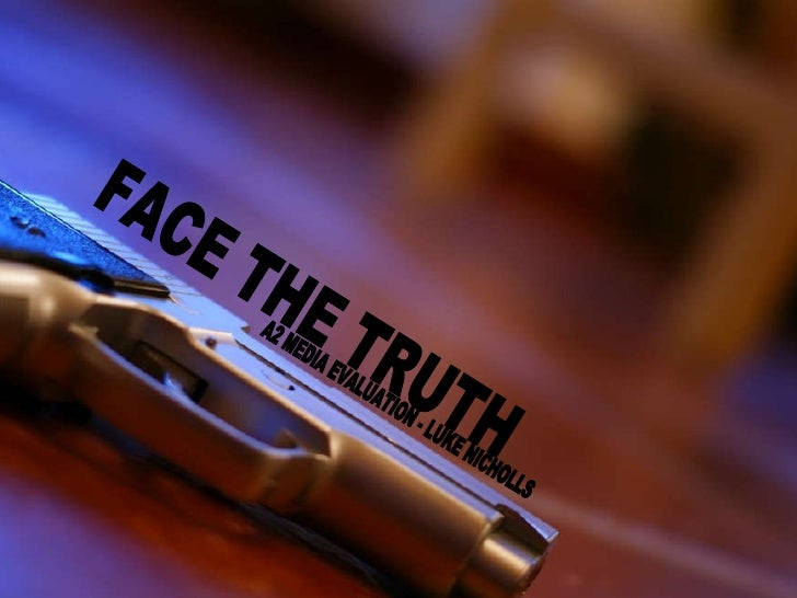 FACE THE TRUTH A2 MEDIA EVALUATION - LUKE NICHOLLS