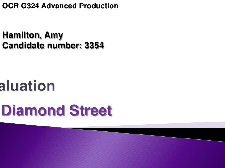 OCR G324 Advanced Production<br />Hamilton, Amy <br />Candidate number: 3354<br />Evaluation<br />Diamond Street<br />