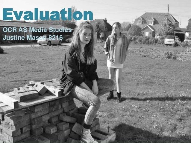 Evaluation OCR AS Media Studies Justine Mason 8216