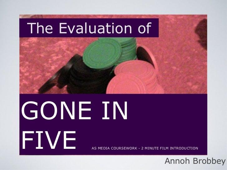 <ul><li>GONE IN </li></ul><ul><li>FIVE </li></ul>The Evaluation of Annoh Brobbey AS MEDIA COURSEWORK - 2 MINUTE FILM INTRO...