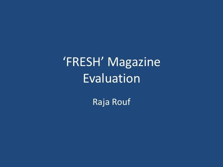 'FRESH' Magazine   Evaluation    Raja Rouf