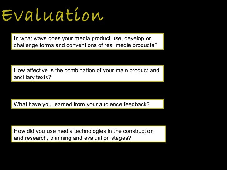 Evaluation How did you use media technologies in the construction and research, planning and evaluation stages?  In what w...
