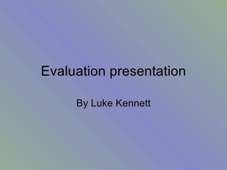 Evaluation presentation By Luke Kennett