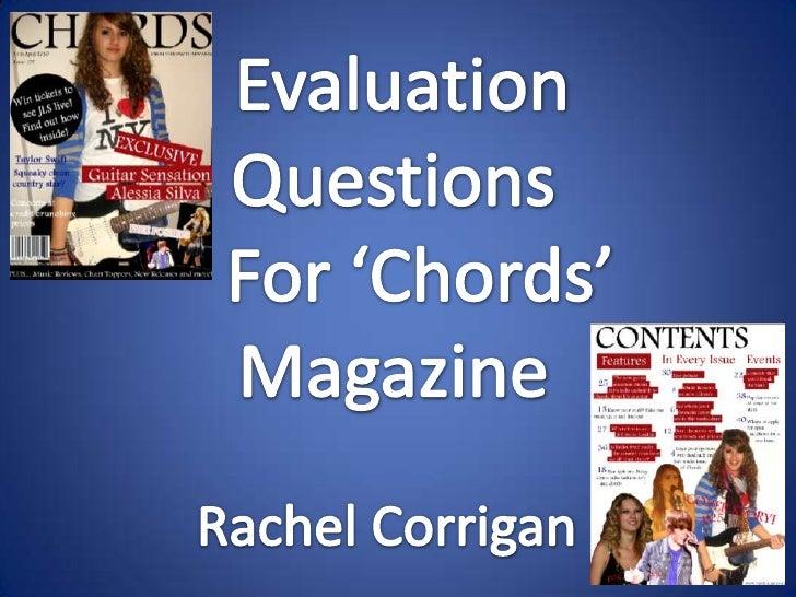 Evaluation <br />Questions<br />   For 'Chords'<br />Magazine<br />Rachel Corrigan<br />