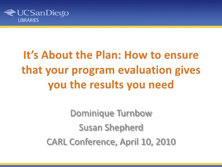 It's About the Plan: How to ensure that your program evaluation gives you the results you need<br />Dominique Turnbow<br /...