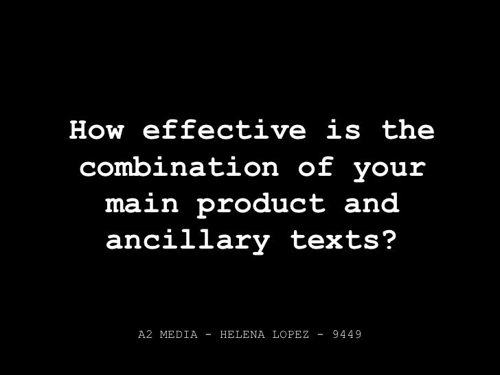 How effective is the combination of your main product and ancillary texts?<br />A2 MEDIA - HELENA LOPEZ - 9449<br />