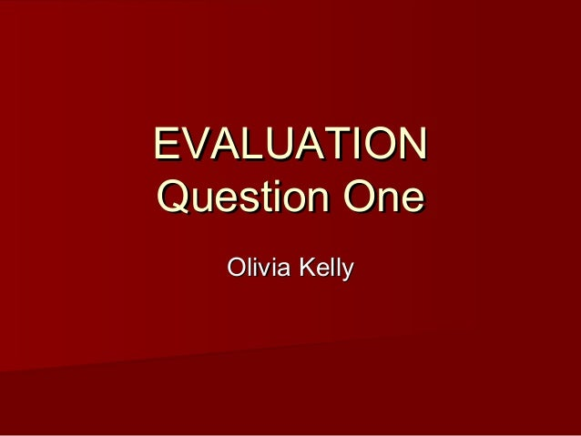 EVALUATIONQuestion One   Olivia Kelly