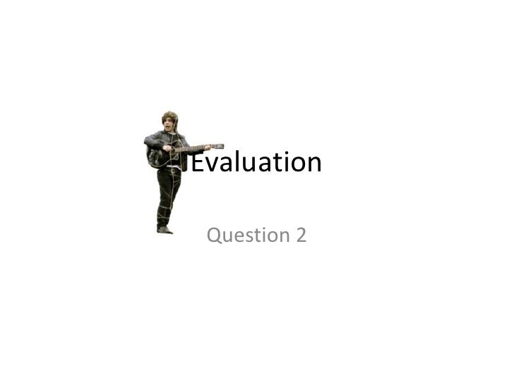 Evaluation <br />Question 2<br />