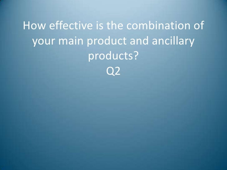 How effective is the combination of your main product and ancillary            products?                 Q2