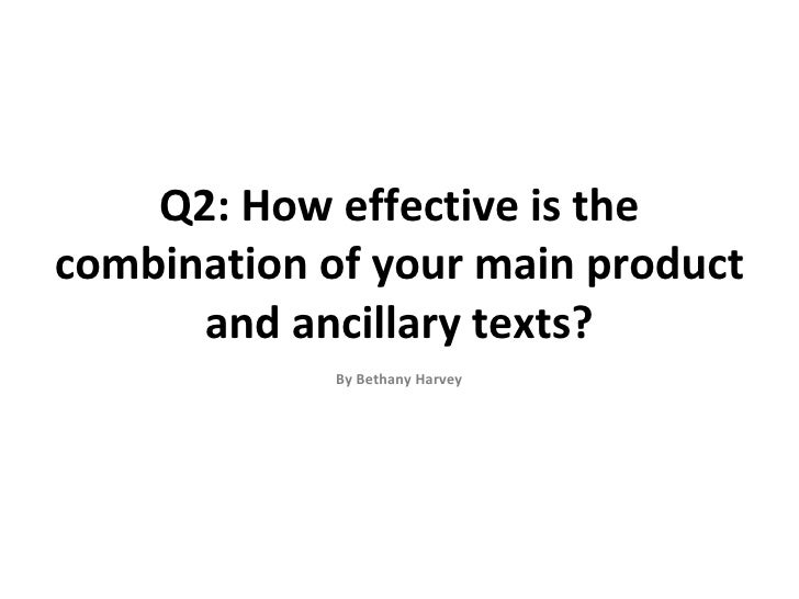 Q2: How effective is thecombination of your main product      and ancillary texts?             By Bethany Harvey
