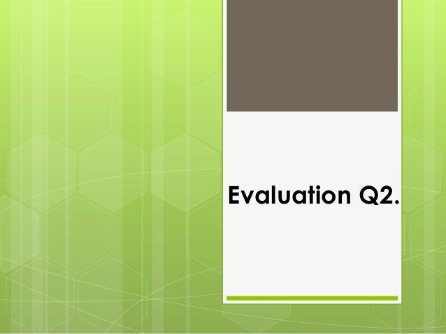 Evaluation Q2.