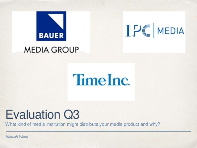 Hannah Wood Evaluation Q3 What kind of media institution might distribute your media product and why?