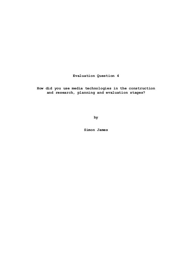 Evaluation Question 4 How did you use media technologies in the construction and research, planning and evaluation stages?...