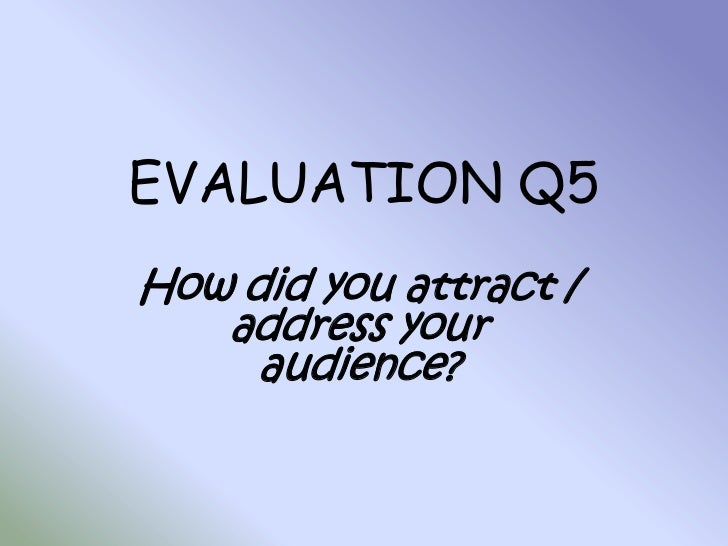 EVALUATION Q6<br />How did you attract / address your audience?<br />