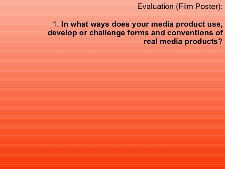 Evaluation (Film Poster): 1.  In what ways does your media product use, develop or challenge forms and conventions of real...