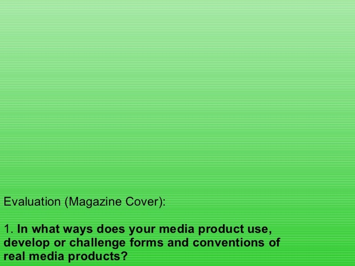 Evaluation (Magazine Cover): 1.  In what ways does your media product use, develop or challenge forms and conventions of r...