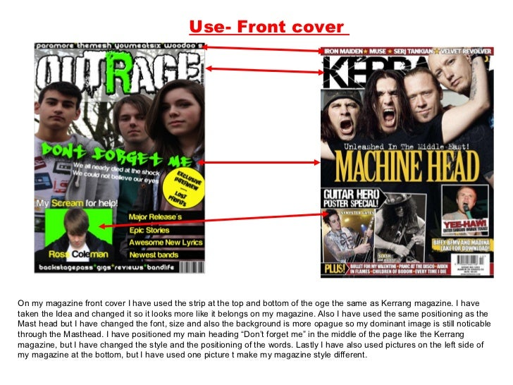 Use- Front cover  On my magazine front cover I have used the strip at the top and bottom of the oge the same as Kerrang ma...