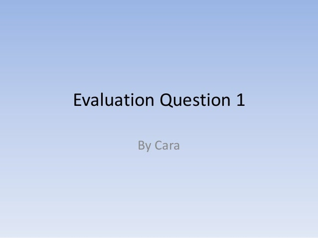 Evaluation Question 1 By Cara