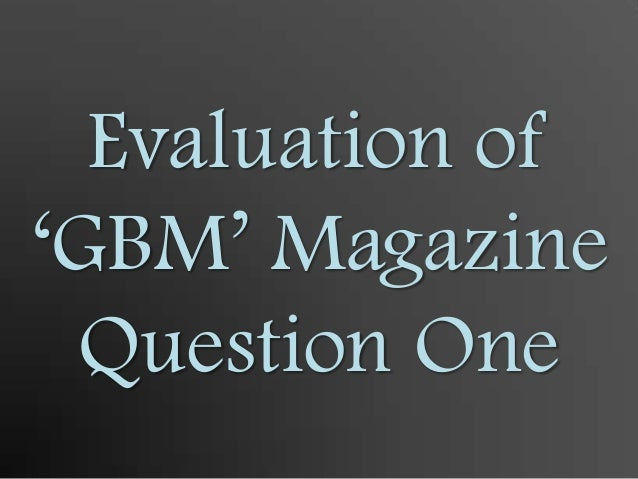 Evaluation of 'GBM' Magazine Question One