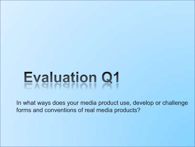 Introduction This area of my evaluation will be focusing on the codes and conventions used in my final three texts; the di...