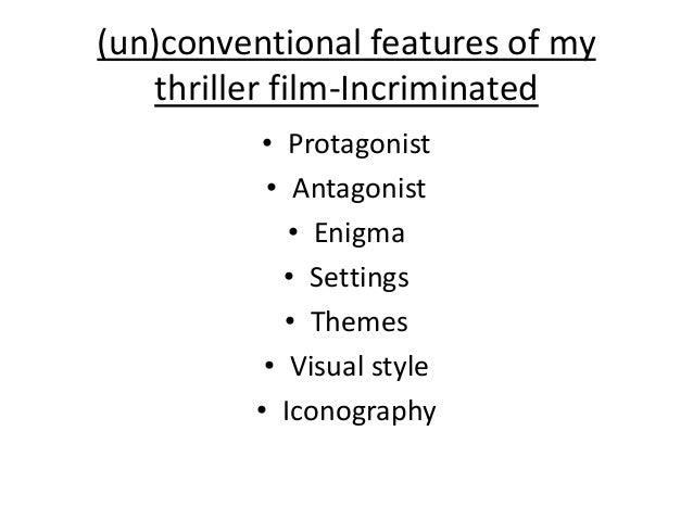(un)conventional features of my thriller film-Incriminated • Protagonist • Antagonist • Enigma • Settings • Themes • Visua...