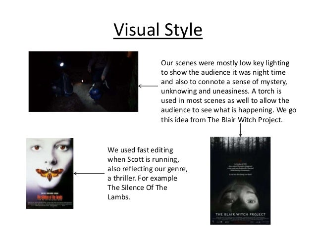 Visual Style Our scenes were mostly low key lighting to show the audience it was night time and also to connote a sense of...
