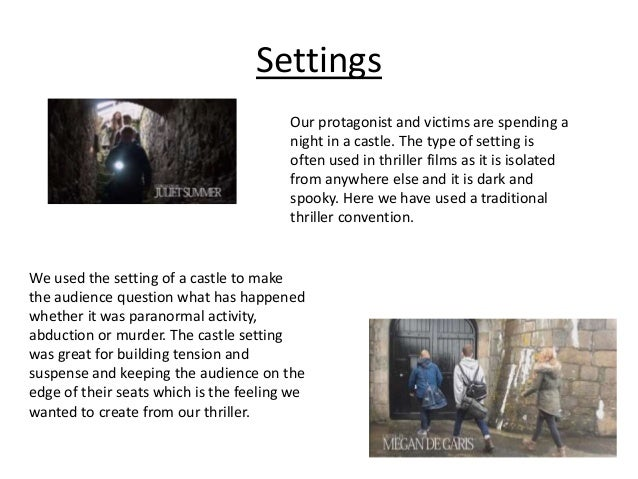 Settings Our protagonist and victims are spending a night in a castle. The type of setting is often used in thriller films...