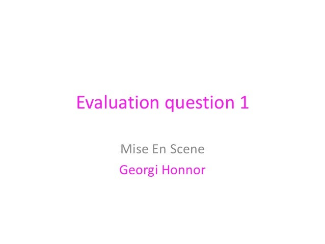 Evaluation question 1 Mise En Scene Georgi Honnor