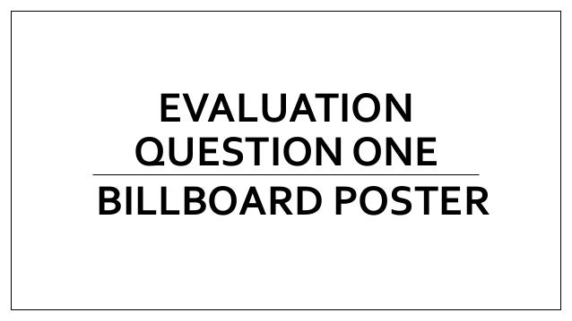 EVALUATION QUESTION ONE BILLBOARD POSTER