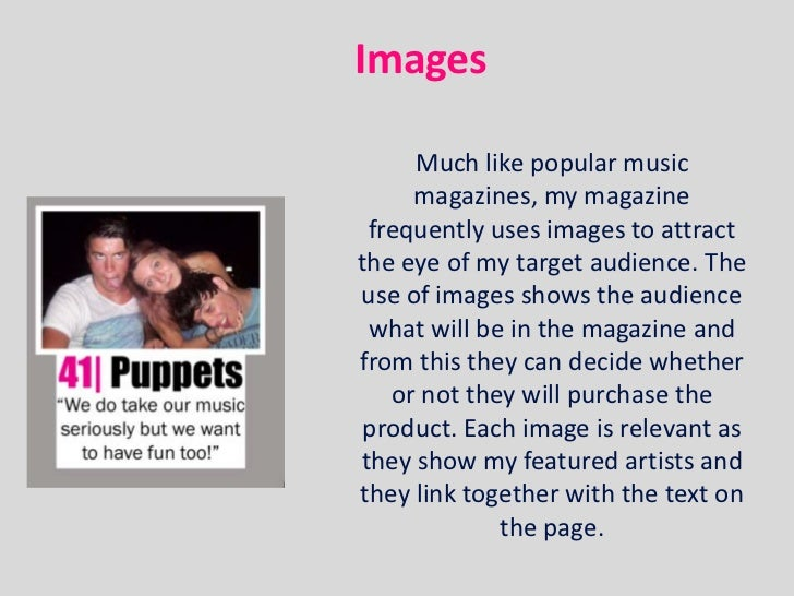 Images     Much like popular music     magazines, my magazine frequently uses images to attractthe eye of my target audien...