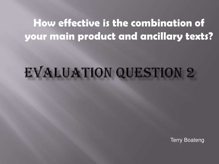 How effective is the combination of your main product and ancillary texts?<br />EVALUATION QUESTION 2<br />Terry Boateng<b...