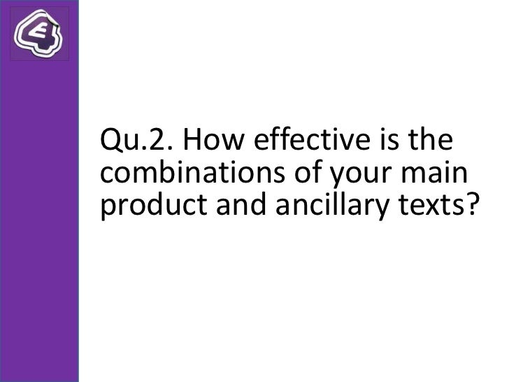 Qu.2. How effective is thecombinations of your mainproduct and ancillary texts?