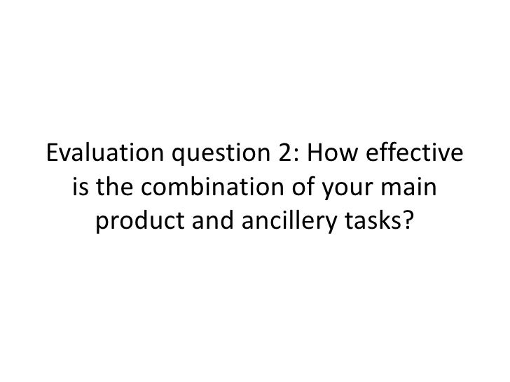 Evaluation question 2: How effective  is the combination of your main     product and ancillery tasks?