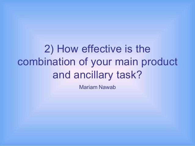 2) How effective is thecombination of your main product      and ancillary task?            Mariam Nawab