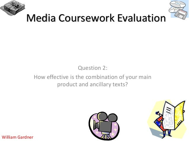 Media Coursework Evaluation                                    Question 2:                  How effective is the combinati...
