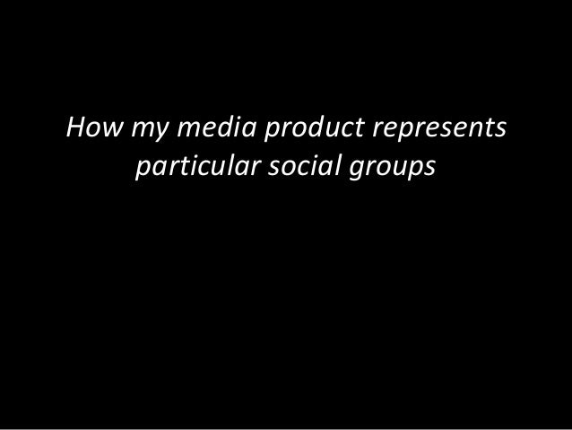 How my media product representsparticular social groups