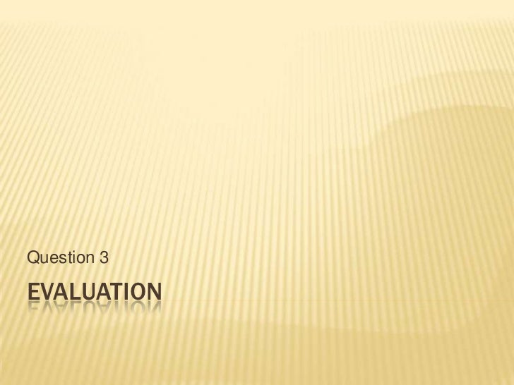 Question 3EVALUATION