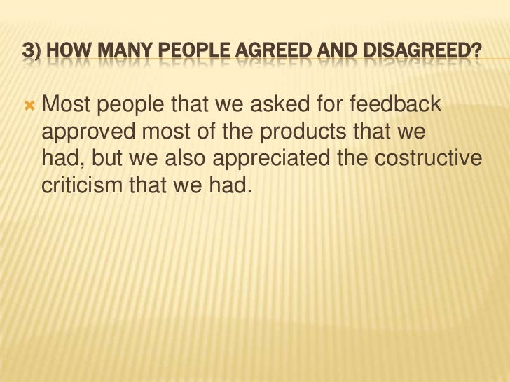 3) HOW MANY PEOPLE AGREED AND DISAGREED?   Most people that we asked for feedback    approved most of the products that w...