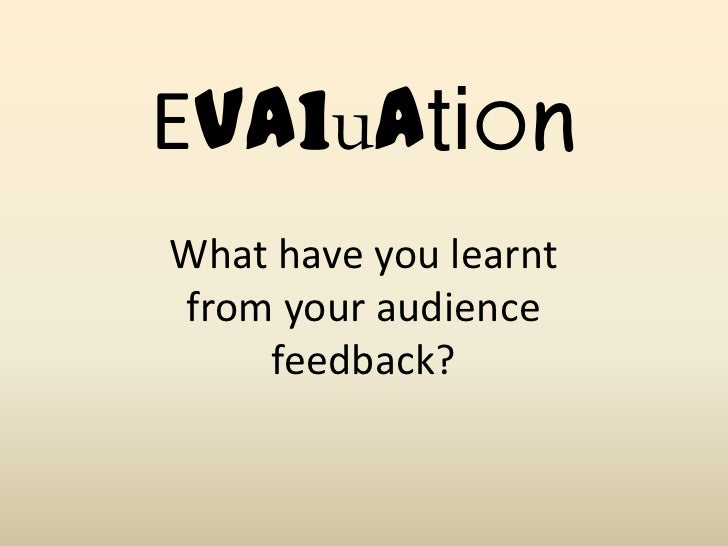EvaluationWhat have you learntfrom your audience    feedback?