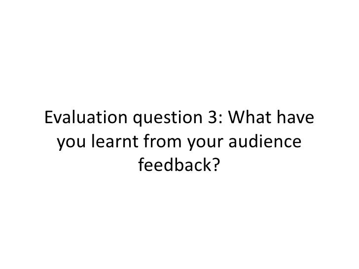 Evaluation question 3: What have you learnt from your audience            feedback?