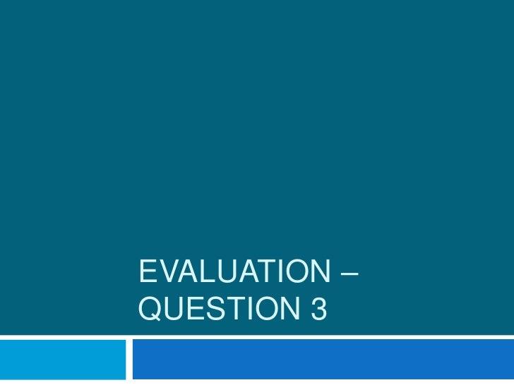 EVALUATION –QUESTION 3