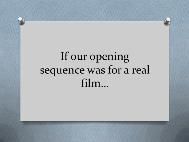 If our openingsequence was for a realfilm…