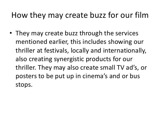 How they may create buzz for our film • They may create buzz through the services mentioned earlier, this includes showing...
