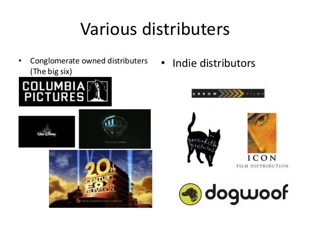 Various distributers • Conglomerate owned distributers (The big six) • Indie distributors