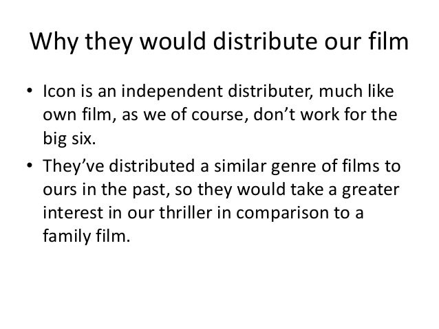 Why they would distribute our film • Icon is an independent distributer, much like own film, as we of course, don't work f...